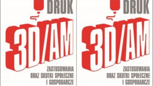 Druk 3D to rewolucja, której w Polsce nie doceniamy