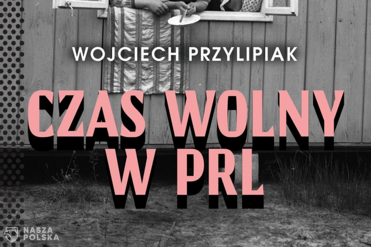 Przylipiak: Czas wolny w PRL-u wymagał kreatywności, walki o marzenia